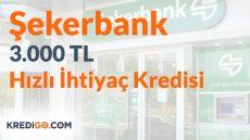 Şekerbank'tan Anında 30.000 TL İhtiyaç Kredisi