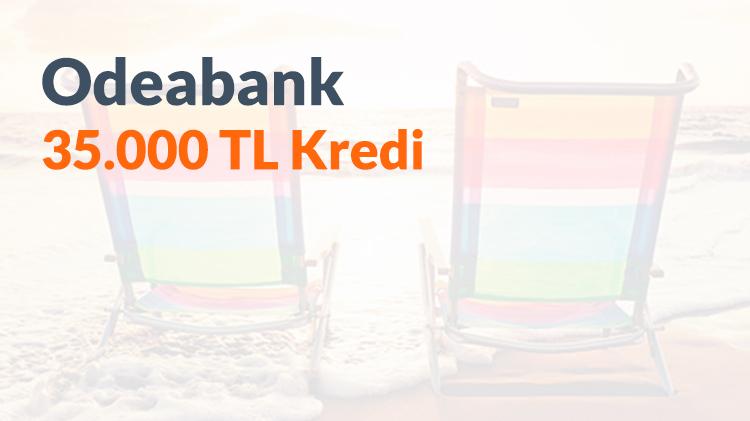 Odeabank'ta 35.000 TL Kredi Fırsatı