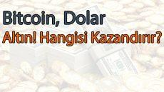 Bitcoin, Altın ve Dolar Hangisi Daha Çok Kazandırır?