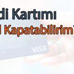 Kredi Kartı Kapatma İşlemi Cezası