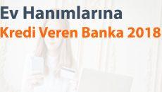 Ev Hanımlarına Kredi Veren Bankalar 2018