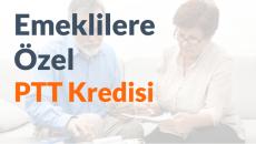 Emeklilere Özel PTT Kredisi