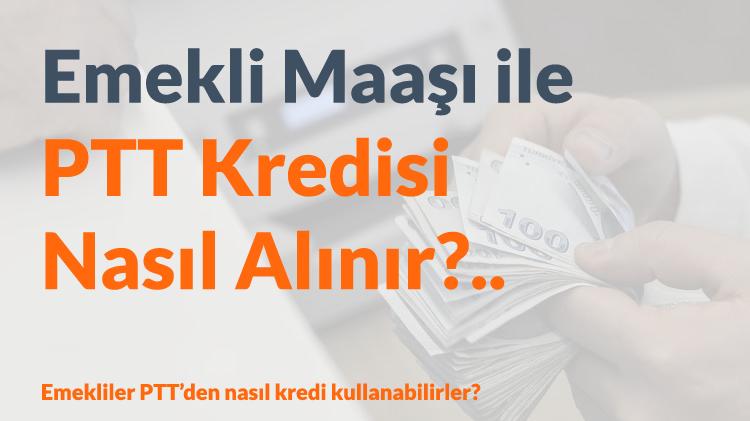 Emeklilik Maaşı İle PTT Kredisi Nasıl Alınır?